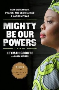 Leymah Gbowee - Mighty Be Our Powers