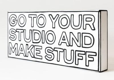go to your studio and make stuff